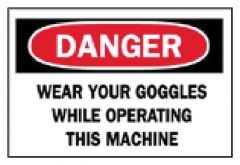 Brady™ Machine and Operational Signs: Wear Your Goggles
